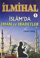 Ilmihal 1 - Islam'da Iman ve Ibadetler