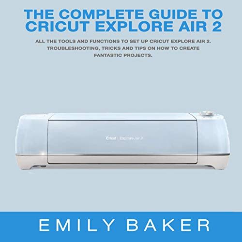 The Complete Guide to Cricut Explore Air 2 cover art