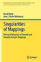 Singularities of Mappings: The Local Behaviour of Smooth and Complex Analytic Mappings (Grundlehren der mathematischen Wissenschaften, 357)