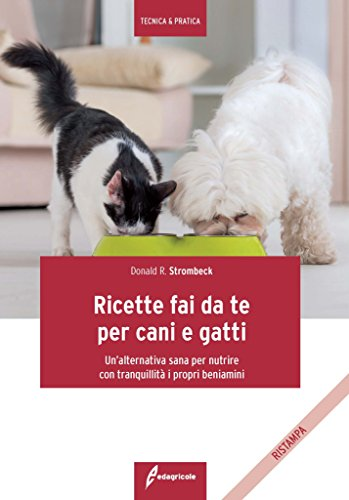 Ricette fai da te per cani e gatti. Un'alternativa sana per nutrire con tranquillità i propri beniamini