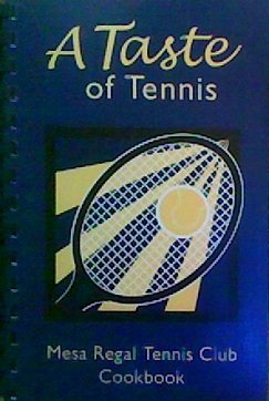 A Taste of Tennis: Mesa Regal Tennis Club Cookbook