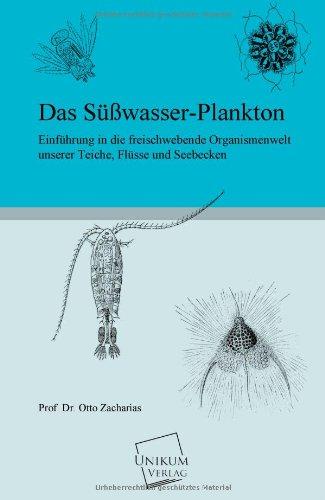 Das Süßwasser-Plankton: Einführung in die freischwebende Organismenwelt unserer Teiche, Flüsse und Seebecken