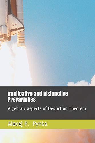 Implicative and Disjunctive Prevarieties: Algebraic aspects of Deduction Theorem