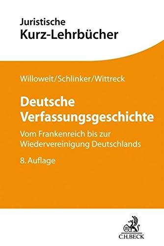 Deutsche Verfassungsgeschichte: Vom Frankenreich bis zur Wiedervereinigung Deutschlands