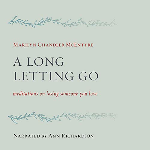 A Long Letting Go: Meditations on Losing Someone You Love Audiobook By Marilyn Chandler McEntyre cover art