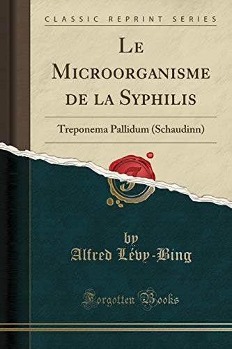 Le Microorganisme de la Syphilis: Treponema Pallidum (Schaudinn) (Classic Reprint)