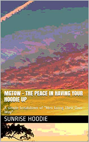 "MGTOW - the peace in having your hoodie up: A simple breakdown of ""Men Going Their Own Way"" (English Edition)"
