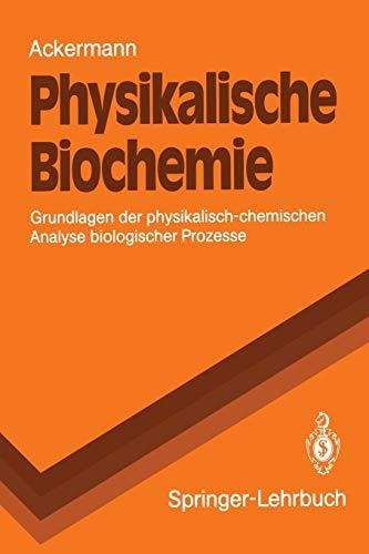 Physikalische Biochemie: Grundlagen der physikalisch-chemischen Analyse biologischer Prozesse (Springer-Lehrbuch)
