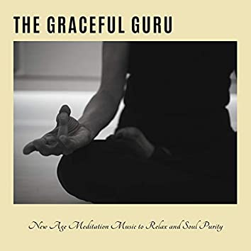 The Graceful Guru - New Age Meditation Music To Relax And Soul Purity