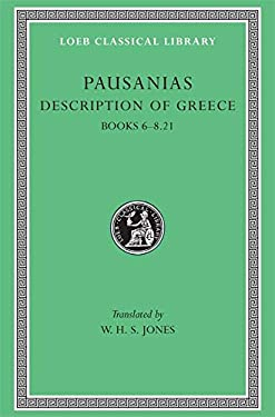 Pausanias: Description of Greece, Volume III, Books 6-8 (1-21) (Loeb Classical Library No. 272) (English and Greek Edition)