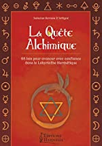 La quête alchimique - 68 lois pour avancer avec confiance dans le labyrinthe hermétique. de Salazius Hermès D'Artigné