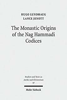 The Monastic Origins of the Nag Hammadi Codices (Studien Und Texte Zu Antike Und Christentum / Studies And Te)