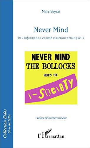Never Mind: De L'information Comme Matériau Artistique, 2 (Eidos série Retina) (French Edition)