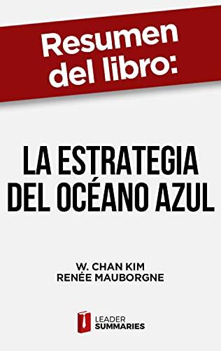 """Resumen del libro """"La estrategia del océano azul"""" de W. Chan Kim: Crear nuevos espacios de mercado donde la competencia sea irrelevante"""