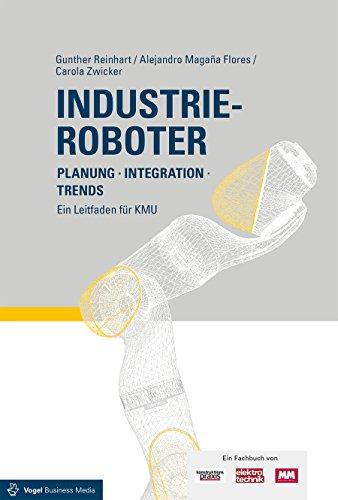 Industrieroboter: Planung - Integration - Trends Ein Leitfaden für KMU