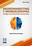 Neuromarketing y neuroeconomia. Codigo emocional del consumidor