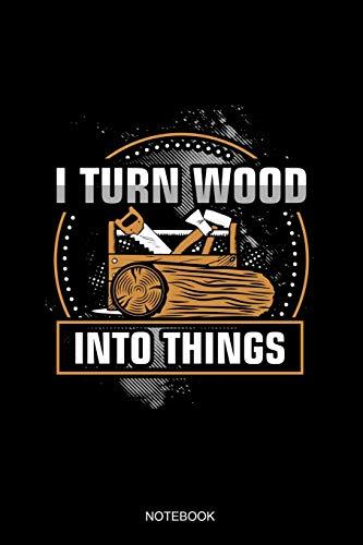 I Turn Wood Into Things Notebook: Liniertes Notizbuch - Holzarbeiter Tischler Holzfäller Waldarbeiter Kettensäge Forstwirt Geschenk