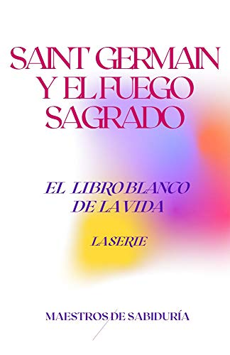 SAINT GERMAIN Y EL FUEGO SAGRADO (El Libro Blanco de la Vida La Serie nº 9) (Spanish Edition)