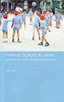 Primary School in Japan: Self, Individuality and Learning in Elementary Education (Japan Anthropology Workshop Series)