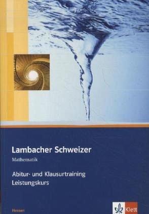 Lambacher Schweizer Mathematik Abitur- und Klausurtraining Qualifikationsphase Leistungskurs. Ausgabe Hessen: Arbeitsheft plus Lösungen Klassen 11/12 ... Schweizer Abitur- und Klausurtraining)