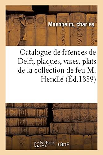 Catalogue de faïences de Delft, plaques, vases, plats, assiettes de la collection de feu M. Hendlé