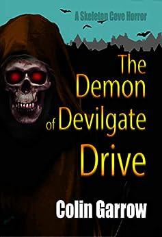 The Demon of Devilgate Drive (Skeleton Cove Horror Book 1) by [Colin Garrow]