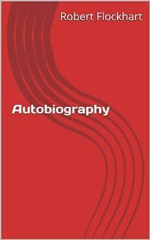 Autobiography Of Robert Flockhart by [Robert Flockhart]