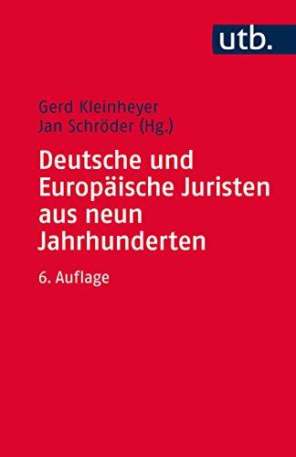 Deutsche und Europäische Juristen aus neun Jahrhunderten: Eine biographische Einführung in die Geschichte der Rechtswissenschaft (Utb)