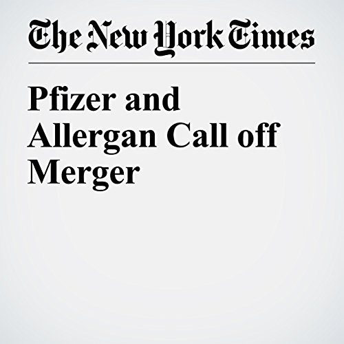 Pfizer and Allergan Call off Merger cover art