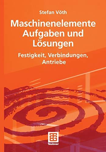 Maschinenelemente Aufgaben und Lösungen: Festigkeit, Verbindungen, Antriebe (German Edition)