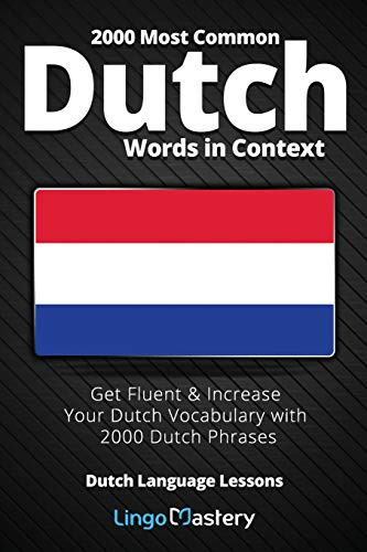 Compare Textbook Prices for 2000 Most Common Dutch Words in Context: Get Fluent & Increase Your Dutch Vocabulary with 2000 Dutch Phrases Dutch Language Lessons  ISBN 9781951949129 by Lingo Mastery