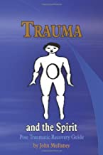 Trauma and the Spirit: Post Traumatic Stress Recovery Guide