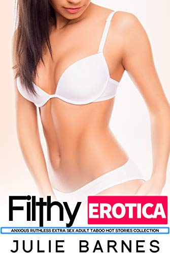 Filthy Erotica Anxious Ruthless Extra Sex Adult Taboo Hot Stories Collection