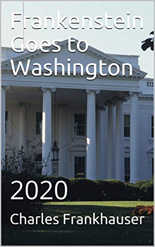 Book: Frankenstein Goes to Washington - 2020 by Charles Frankhauser