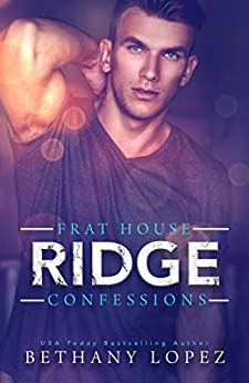Frat House Confessions: Ridge by [Bethany Lopez]
