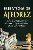 Estrategia de ajedrez para principiantes: Descubra modernas estrategias de apertura, tácticas infalibles y trampas secretas utilizadas por los profesionales para ganar casi todas las partidas