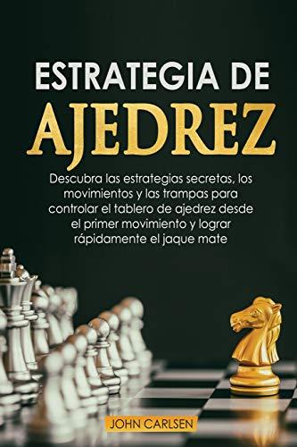 Estrategia de ajedrez para principiantes: Descubra modernas estrategias de apertura, tácticas infalibles...