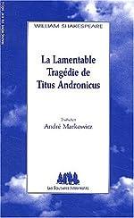 La Lamentable Tragédie de Titus Andronicus de William Shakespeare