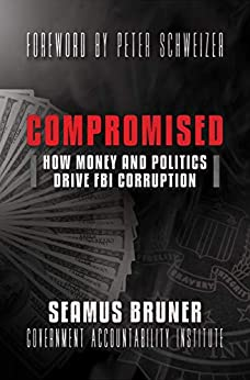 Compromised: How Money and Politics Drive FBI Corruption by [Seamus Bruner, Peter Schweizer]