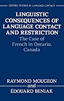 Linguistic Consequences of Language Contact and Restriction: The Case of French in Ontario, Canada (Oxford Studies in Language Contact)