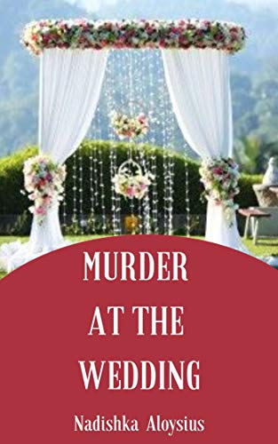 Murder At The Wedding: An Intricate Murder Within A Murder You Will Never Forget (A Sri Lankan Mystery Book 2) by [Nadishka  Aloysius]