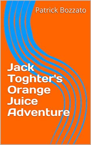 Jack Toghter's Orange Juice Adventure (English Edition)