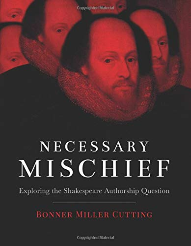 Compare Textbook Prices for Necessary Mischief: Exploring the Shakespeare Authorship Question  ISBN 9780692158593 by Cutting, Bonner Miller