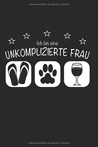 Ich bin eine unkomplizierte Frau: Flip Flops I Katzen I Wein sind meine Vorlieben - lustige Geschenkidee für Damen 6x9 liniert