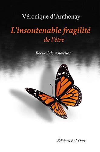 L'Insoutenable fragilité de l'être: Recueil de Nouvelles