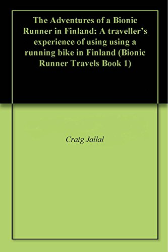 The Adventures of a Bionic Runner in Finland: A traveller's experience of using using a running bike in Finland (Bionic Runner Travels Book 1) (English Edition)
