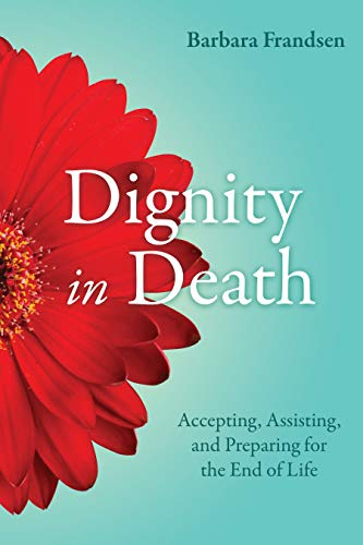 Dignity in Death: Accepting, Assisting, and Preparing for the End of Life