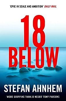 Eighteen Below: A new serial killer thriller from the million-copy Scandinavian sensation (A Fabian Risk Thriller Book 2) by [Stefan Ahnhem]