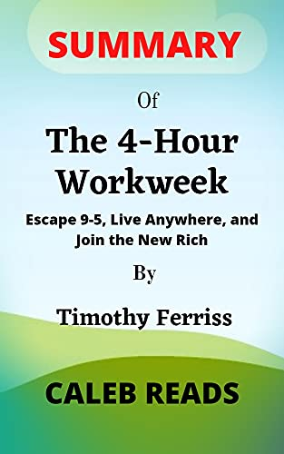 Summary of The 4-Hour Workweek By Timothy Ferriss: Escape 9-5, Live Anywhere, and Join the New Rich (English Edition)