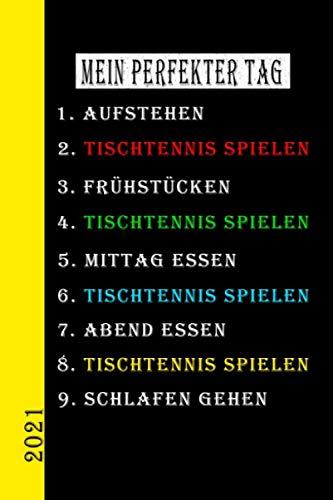 Mein Perfekter Tag 2021 Tischtennis Spielen: Mein Kalender für den perfekten Tag ist ein lustiges, cooles Geschenk für 2021. Als Terminplaner oder ... auch als Hausaufgabenheft zu nutzen. Deutsch